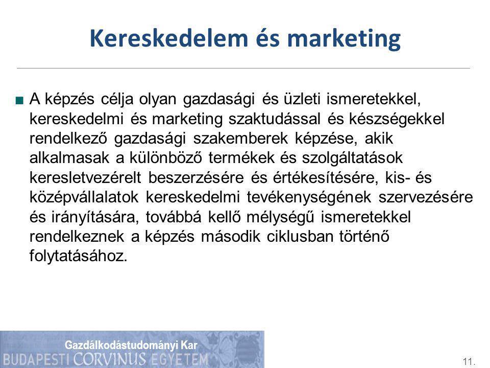 Gazdálkodástudományi Kar Kereskedelem és marketing ■A képzés célja olyan gazdasági és üzleti ismeretekkel, kereskedelmi és marketing szaktudással és készségekkel rendelkező gazdasági szakemberek képzése, akik alkalmasak a különböző termékek és szolgáltatások keresletvezérelt beszerzésére és értékesítésére, kis- és középvállalatok kereskedelmi tevékenységének szervezésére és irányítására, továbbá kellő mélységű ismeretekkel rendelkeznek a képzés második ciklusban történő folytatásához.