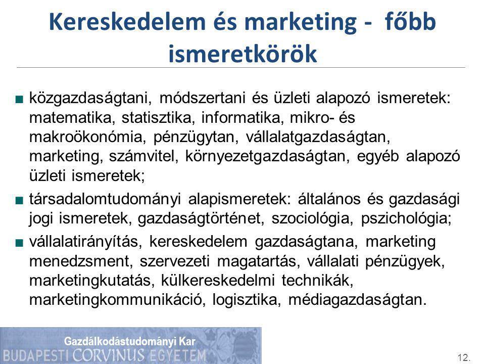 Gazdálkodástudományi Kar Kereskedelem és marketing - főbb ismeretkörök ■közgazdaságtani, módszertani és üzleti alapozó ismeretek: matematika, statiszt