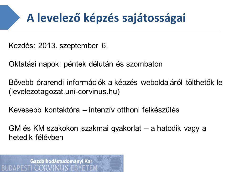Gazdálkodástudományi Kar A levelező képzés sajátosságai Kezdés: 2013.