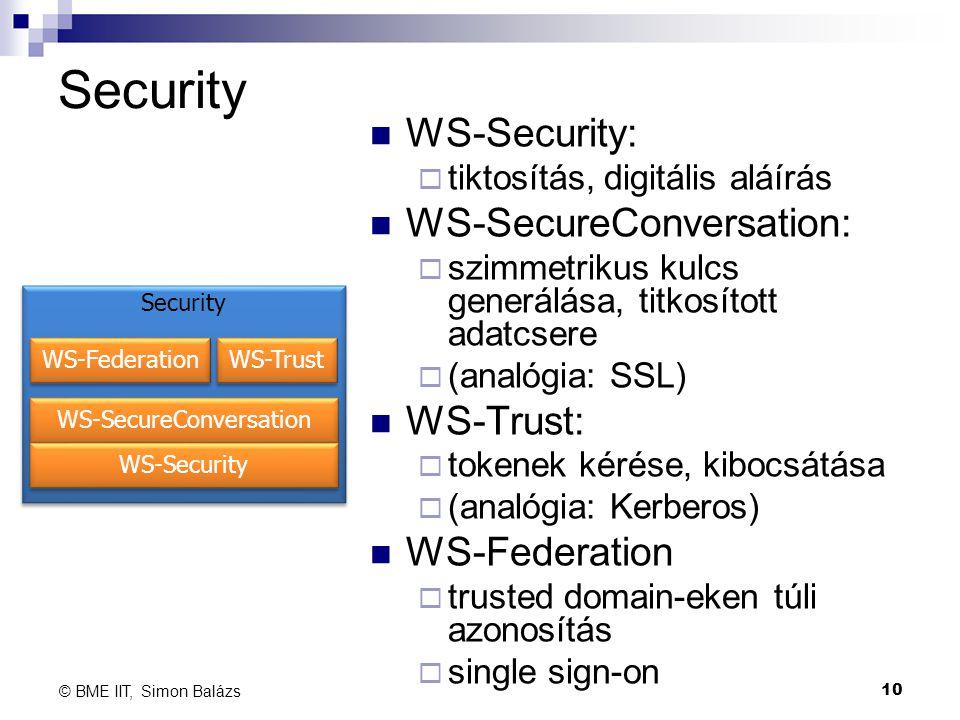 Security WS-Security:  tiktosítás, digitális aláírás WS-SecureConversation:  szimmetrikus kulcs generálása, titkosított adatcsere  (analógia: SSL)