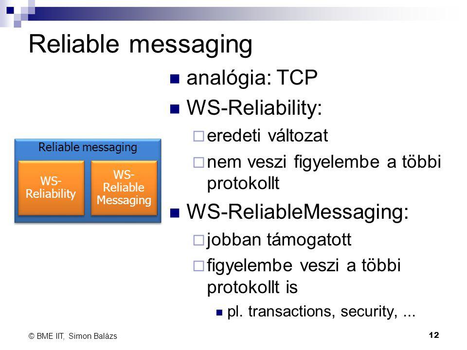 Reliable messaging analógia: TCP WS-Reliability:  eredeti változat  nem veszi figyelembe a többi protokollt WS-ReliableMessaging:  jobban támogatot
