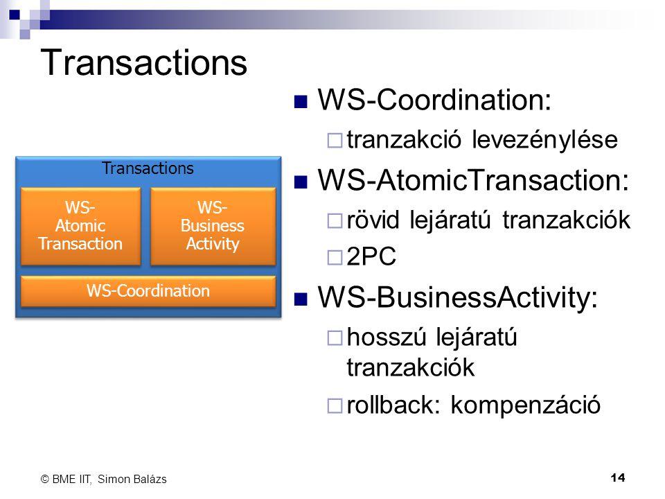 Transactions WS-Coordination:  tranzakció levezénylése WS-AtomicTransaction:  rövid lejáratú tranzakciók  2PC WS-BusinessActivity:  hosszú lejárat