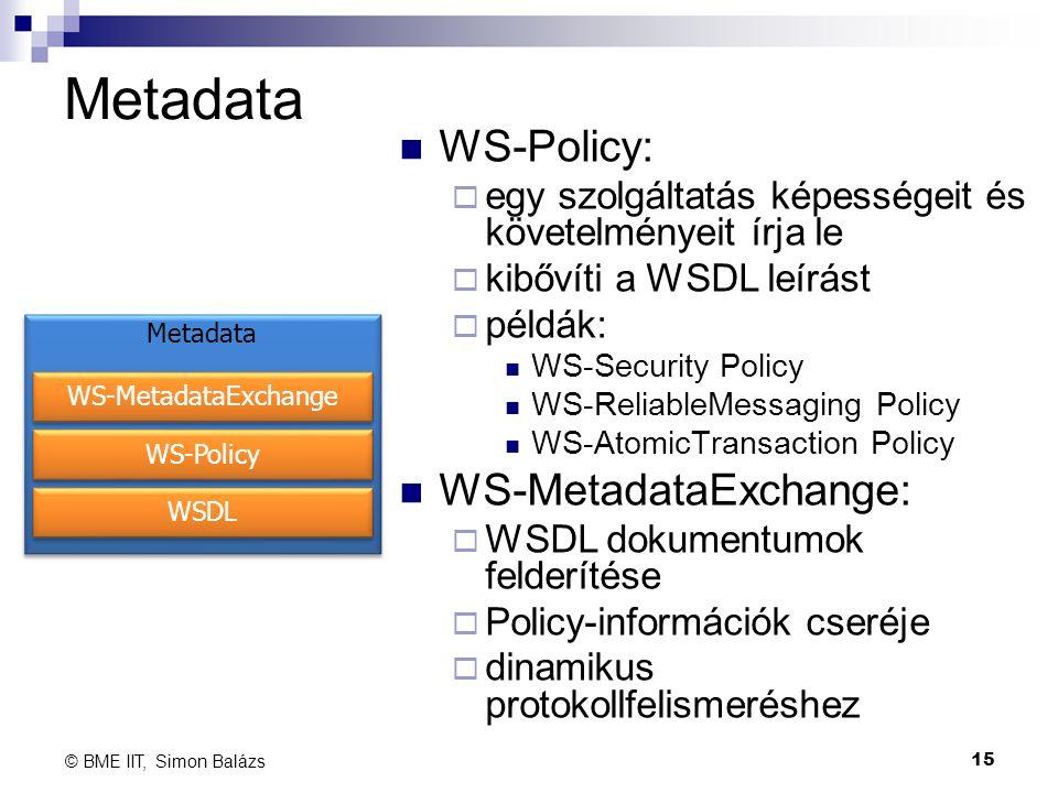 Metadata WS-Policy:  egy szolgáltatás képességeit és követelményeit írja le  kibővíti a WSDL leírást  példák: WS-Security Policy WS-ReliableMessagi