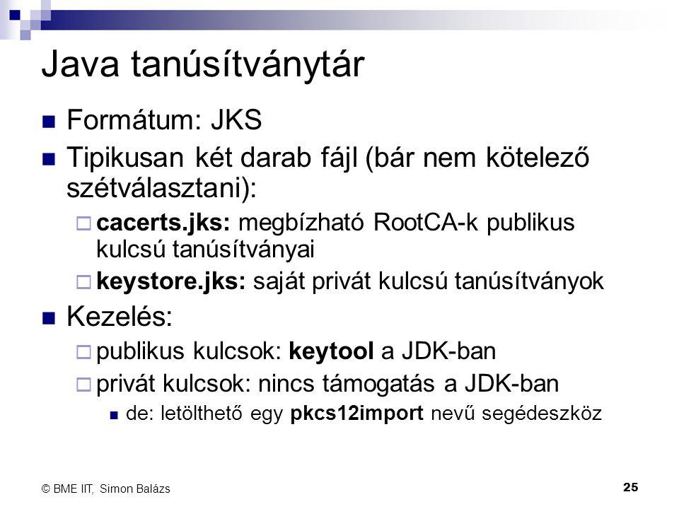 Java tanúsítványtár Formátum: JKS Tipikusan két darab fájl (bár nem kötelező szétválasztani):  cacerts.jks: megbízható RootCA-k publikus kulcsú tanús