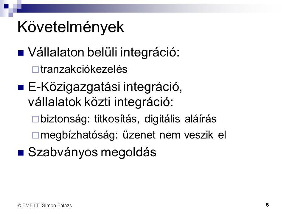 Követelmények Vállalaton belüli integráció:  tranzakciókezelés E-Közigazgatási integráció, vállalatok közti integráció:  biztonság: titkosítás, digi