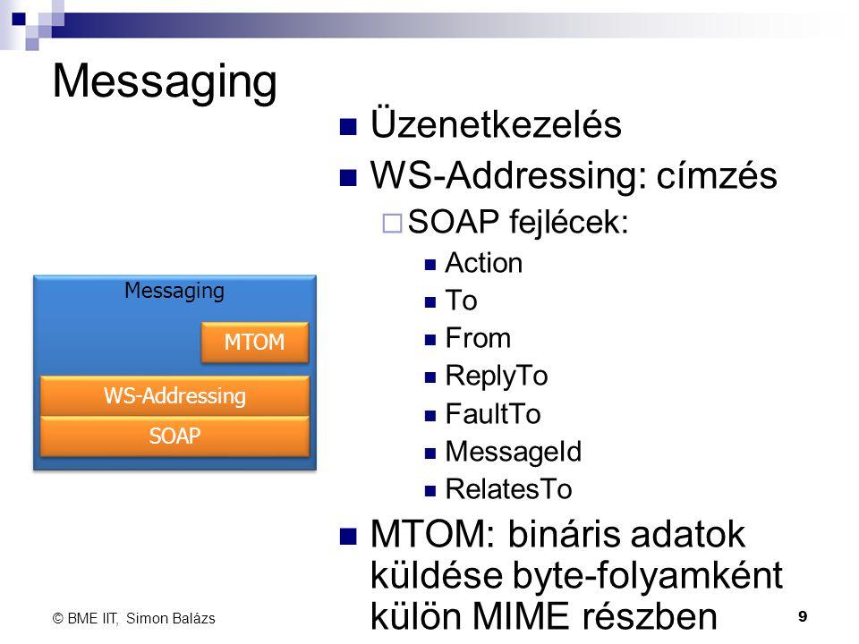Messaging Üzenetkezelés WS-Addressing: címzés  SOAP fejlécek: Action To From ReplyTo FaultTo MessageId RelatesTo MTOM: bináris adatok küldése byte-fo