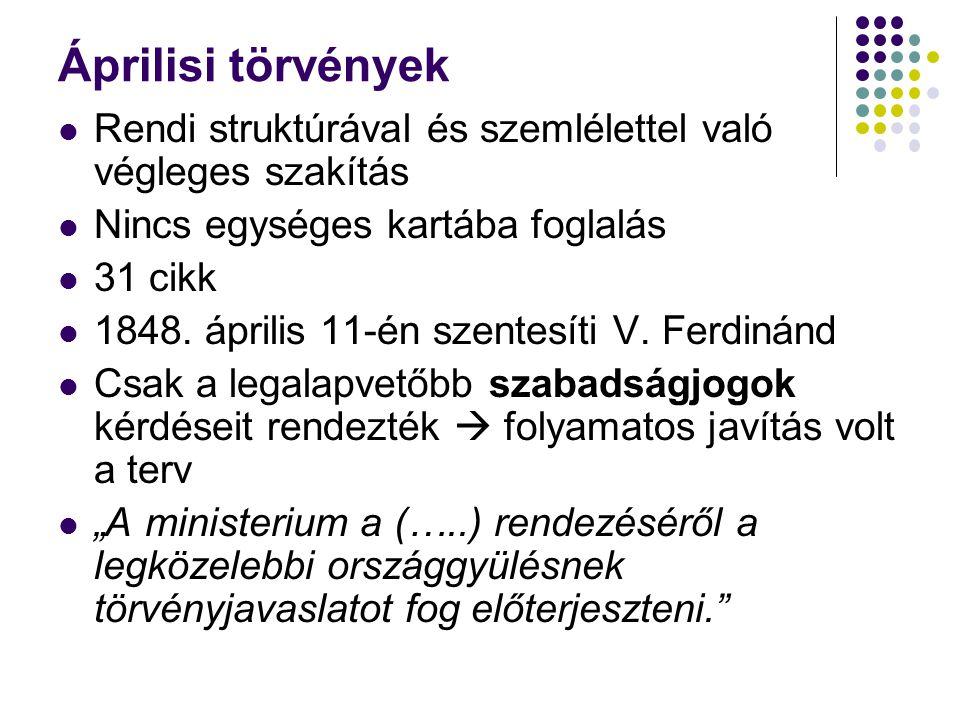 Áprilisi törvények Rendi struktúrával és szemlélettel való végleges szakítás Nincs egységes kartába foglalás 31 cikk 1848. április 11-én szentesíti V.