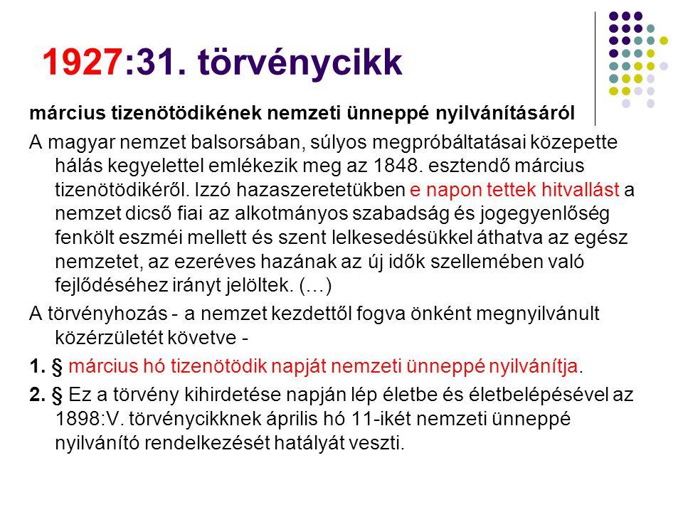 1927:31. törvénycikk március tizenötödikének nemzeti ünneppé nyilvánításáról A magyar nemzet balsorsában, súlyos megpróbáltatásai közepette hálás kegy