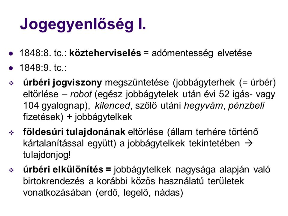 Jogegyenlőség I. 1848:8. tc.: közteherviselés = adómentesség elvetése 1848:9. tc.:  úrbéri jogviszony megszüntetése (jobbágyterhek (= úrbér) eltörlés