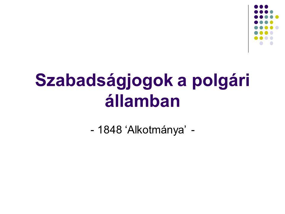 Szabadságjogok a polgári államban - 1848 'Alkotmánya' -