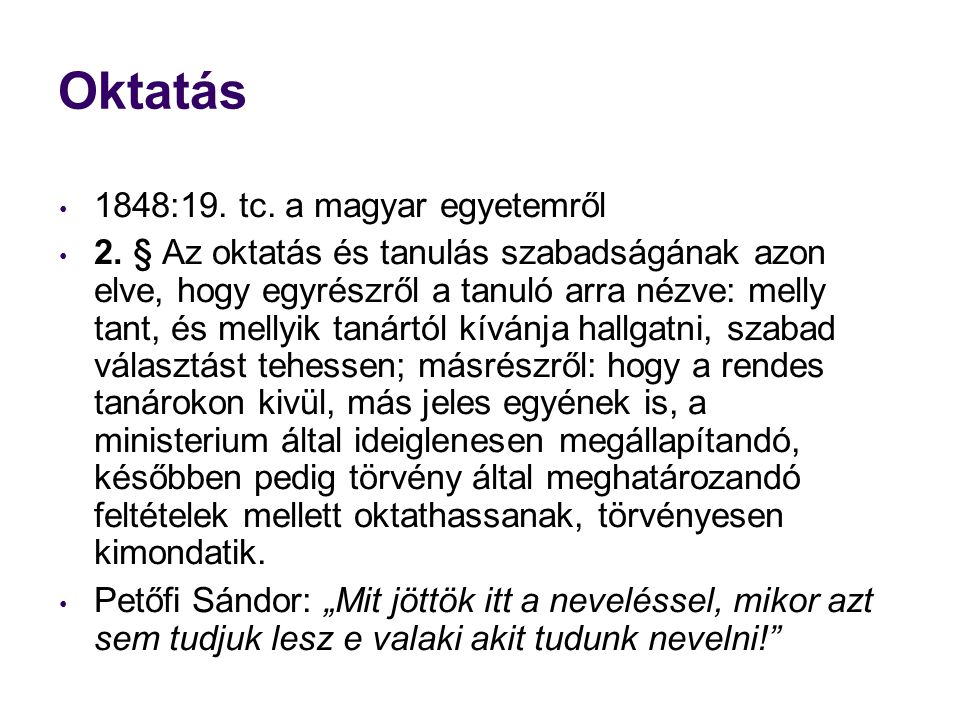 Oktatás 1848:19. tc. a magyar egyetemről 2. § Az oktatás és tanulás szabadságának azon elve, hogy egyrészről a tanuló arra nézve: melly tant, és melly