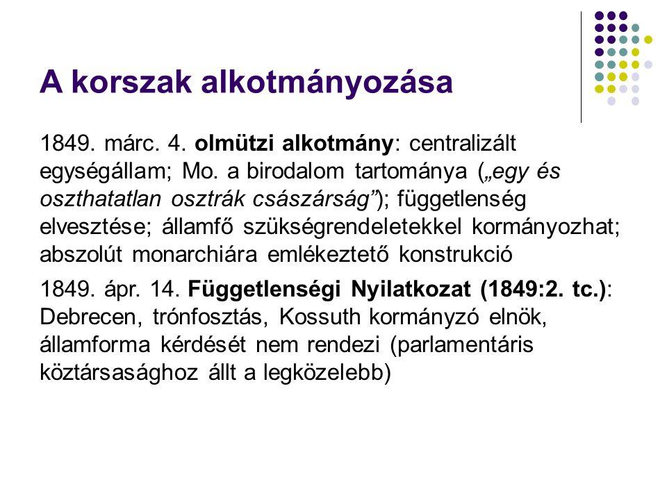 A korszak alkotmányozása 1849.márc. 4. olmützi alkotmány: centralizált egységállam; Mo.