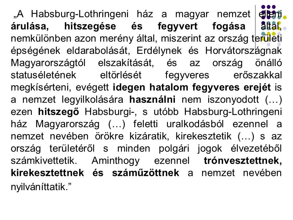 """""""A Habsburg-Lothringeni ház a magyar nemzet elleni árulása, hitszegése és fegyvert fogása által, nemkülönben azon merény által, miszerint az ország te"""