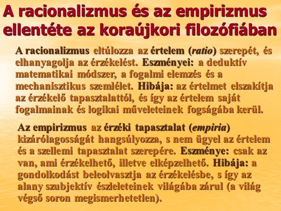 A racionalizmus és az empirizmus ellentéte az koraújkori filozófiában A racionalizmus eltúlozza az értelem (ratio) szerepét, és elhanyagolja az érzéke