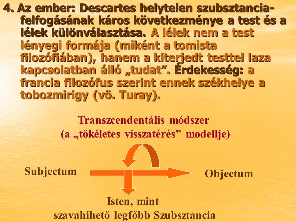 4. Az ember: Descartes helytelen szubsztancia- felfogásának káros következménye a test és a lélek különválasztása. A lélek nem a test lényegi formája