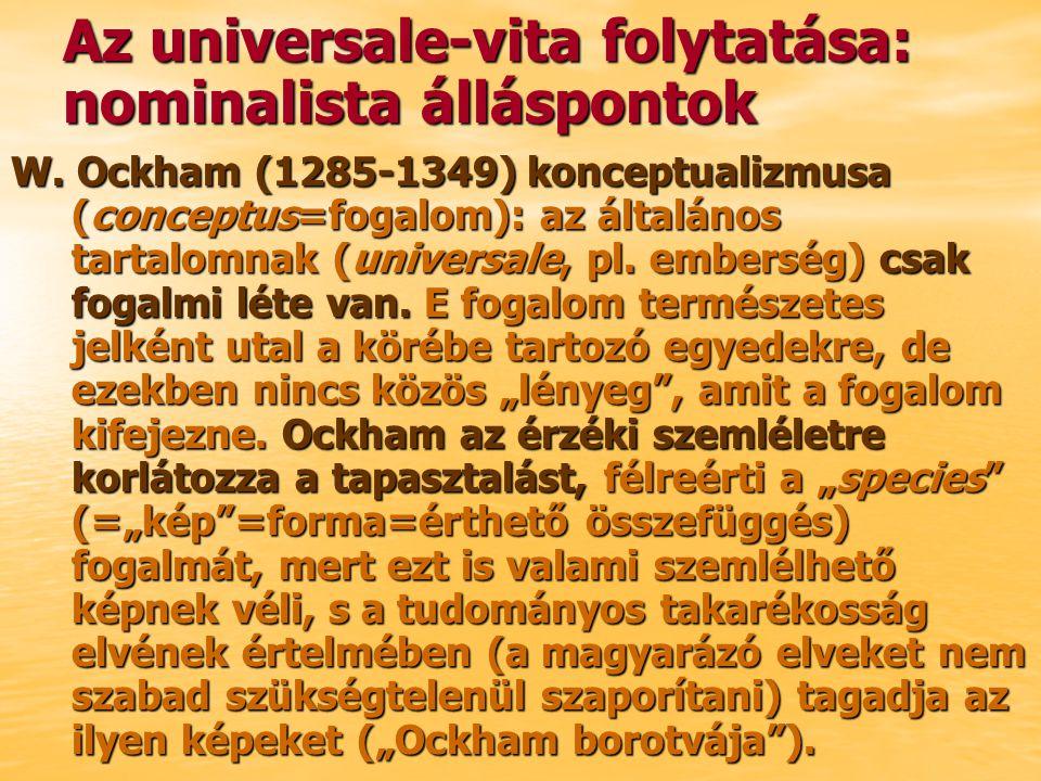 W. Ockham (1285-1349) konceptualizmusa (conceptus=fogalom): az általános tartalomnak (universale, pl. emberség) csak fogalmi léte van. E fogalom termé