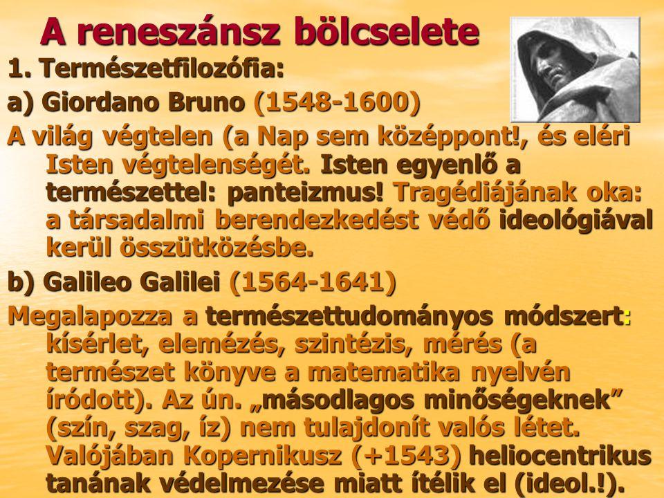 1. Természetfilozófia: a) Giordano Bruno (1548-1600) A világ végtelen (a Nap sem középpont!, és eléri Isten végtelenségét. Isten egyenlő a természette