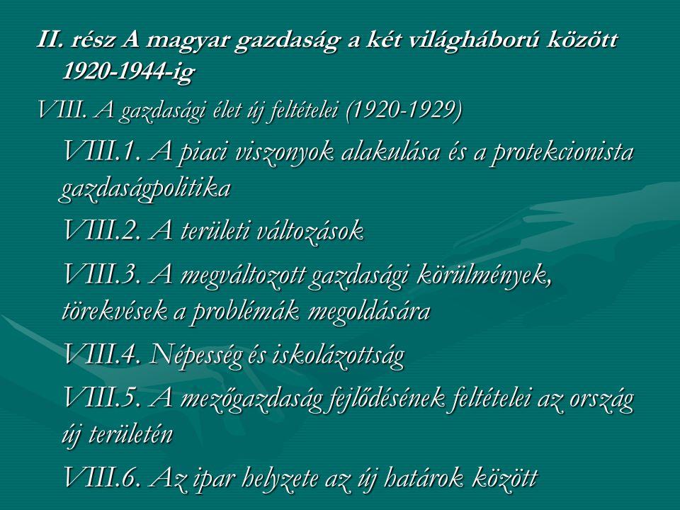 II.rész A magyar gazdaság a két világháború között 1920-1944-ig VIII.