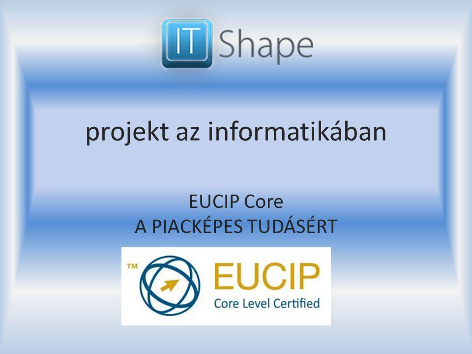 projekt az informatikában EUCIP Core A PIACKÉPES TUDÁSÉRT