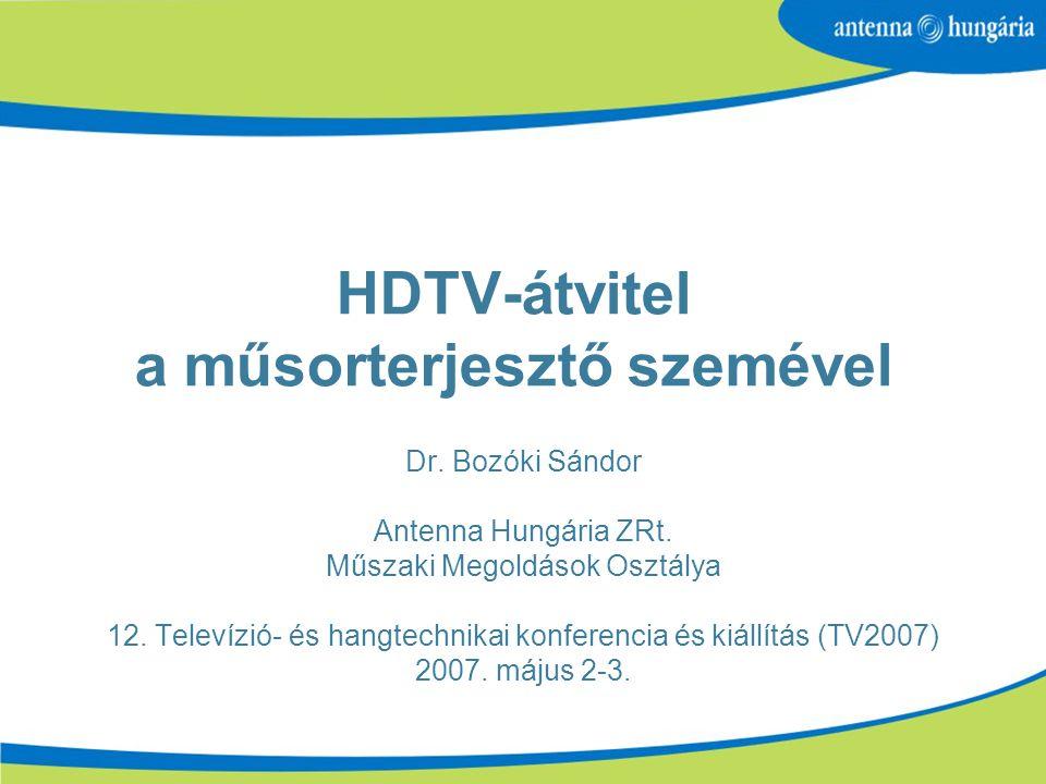 HDTV-átvitel a műsorterjesztő szemével Dr.Bozóki Sándor Antenna Hungária ZRt.