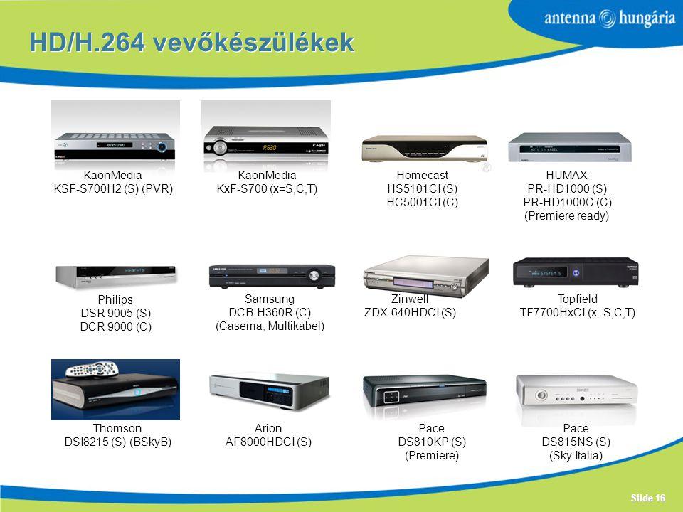 Slide 16 HD/H.264 vevőkészülékek KaonMedia KSF-S700H2 (S) (PVR) KaonMedia KxF-S700 (x=S,C,T) Philips DSR 9005 (S) DCR 9000 (C) Samsung DCB-H360R (C) (Casema, Multikabel) Zinwell ZDX-640HDCI (S) Topfield TF7700HxCI (x=S,C,T) Thomson DSI8215 (S) (BSkyB) Arion AF8000HDCI (S) Pace DS810KP (S) (Premiere) Pace DS815NS (S) (Sky Italia) Homecast HS5101CI (S) HC5001CI (C) HUMAX PR-HD1000 (S) PR-HD1000C (C) (Premiere ready)