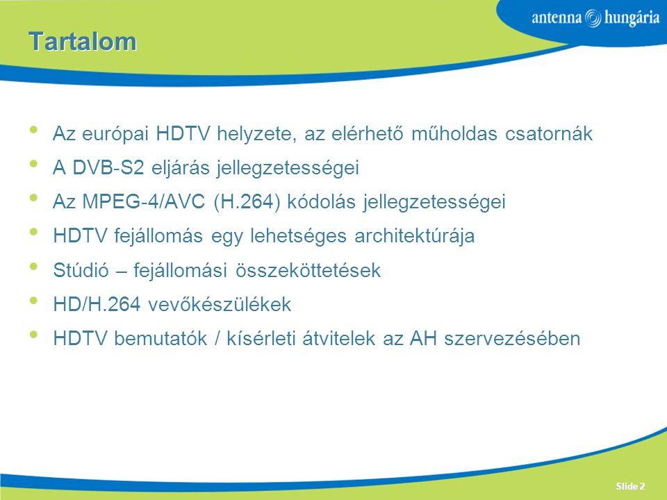 Slide 2 Tartalom Az európai HDTV helyzete, az elérhető műholdas csatornák A DVB-S2 eljárás jellegzetességei Az MPEG-4/AVC (H.264) kódolás jellegzetességei HDTV fejállomás egy lehetséges architektúrája Stúdió – fejállomási összeköttetések HD/H.264 vevőkészülékek HDTV bemutatók / kísérleti átvitelek az AH szervezésében