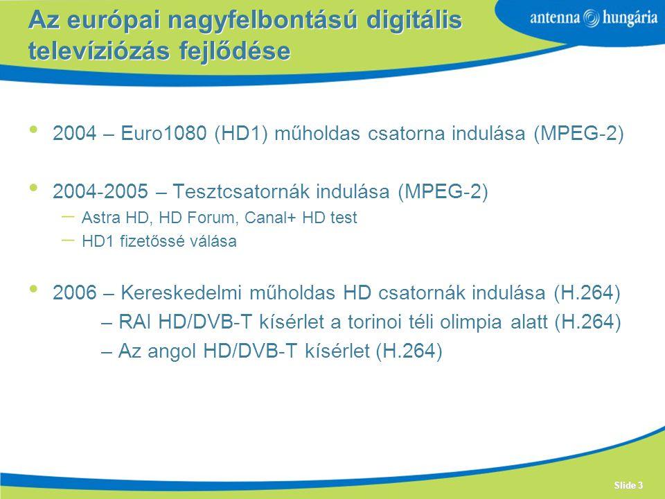 Slide 3 Az európai nagyfelbontású digitális televíziózás fejlődése 2004 – Euro1080 (HD1) műholdas csatorna indulása (MPEG-2) 2004-2005 – Tesztcsatornák indulása (MPEG-2)  Astra HD, HD Forum, Canal+ HD test  HD1 fizetőssé válása 2006 – Kereskedelmi műholdas HD csatornák indulása (H.264) – RAI HD/DVB-T kísérlet a torinoi téli olimpia alatt (H.264) – Az angol HD/DVB-T kísérlet (H.264)