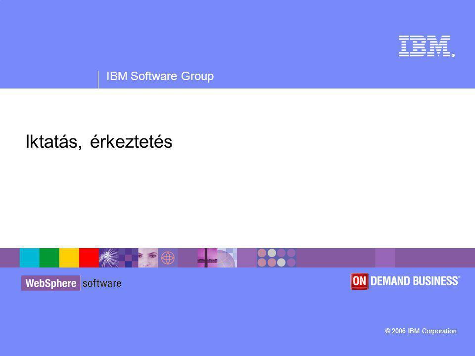 ® IBM Software Group © 2006 IBM Corporation Iktatás, érkeztetés
