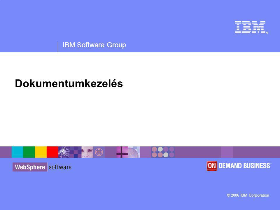 ® IBM Software Group © 2006 IBM Corporation Dokumentumkezelés