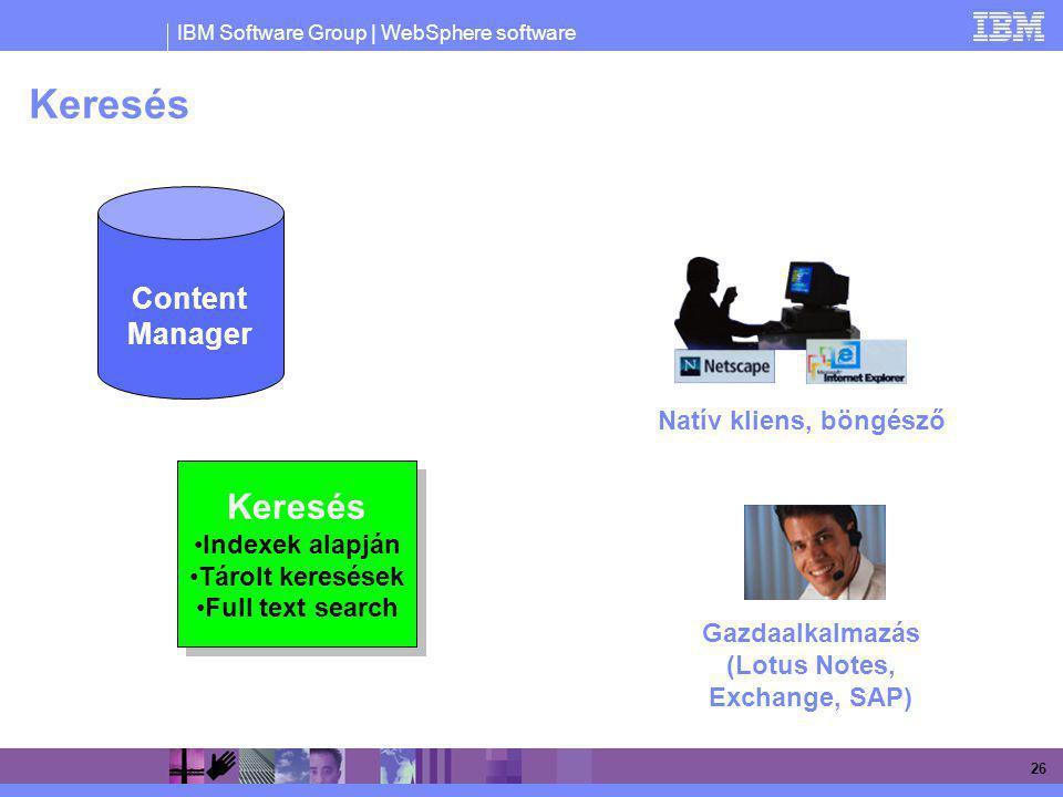IBM Software Group | WebSphere software 26 Keresés Content Manager Keresés Indexek alapján Tárolt keresések Full text search Keresés Indexek alapján T