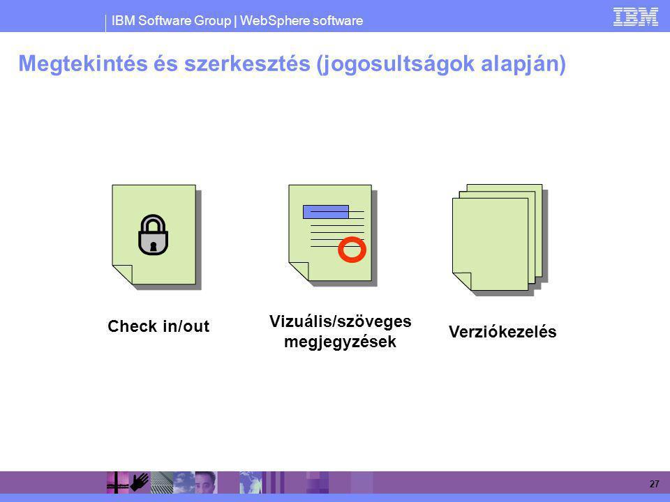 IBM Software Group | WebSphere software 27 Megtekintés és szerkesztés (jogosultságok alapján) Check in/out Vizuális/szöveges megjegyzések Verziókezelé