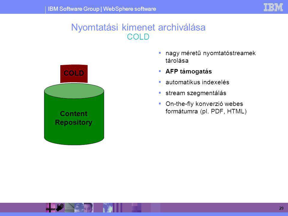 IBM Software Group | WebSphere software 29 Nyomtatási kimenet archiválása COLD  nagy méretű nyomtatóstreamek tárolása  AFP támogatás  automatikus i