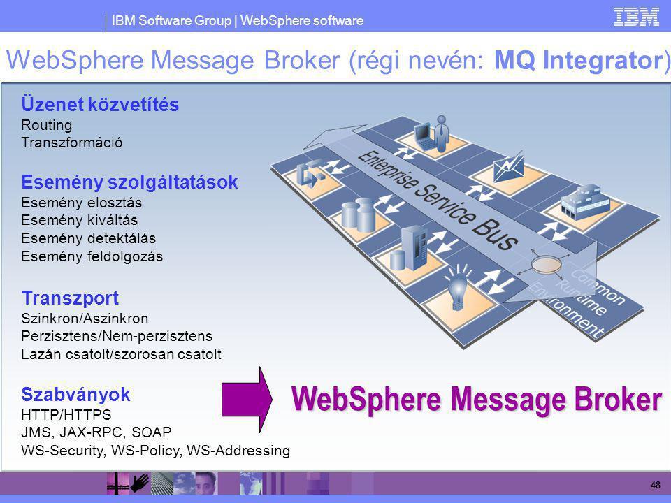 IBM Software Group | WebSphere software 48 Transzport Szinkron/Aszinkron Perzisztens/Nem-perzisztens Lazán csatolt/szorosan csatolt Esemény szolgáltat