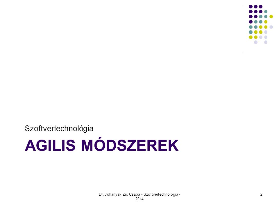 AGILIS MÓDSZEREK Szoftvertechnológia Dr. Johanyák Zs. Csaba - Szoftvertechnológia - 2014 2