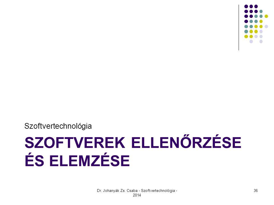 SZOFTVEREK ELLENŐRZÉSE ÉS ELEMZÉSE Szoftvertechnológia Dr. Johanyák Zs. Csaba - Szoftvertechnológia - 2014 36