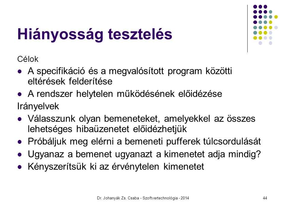 Dr. Johanyák Zs. Csaba - Szoftvertechnológia - 2014 Hiányosság tesztelés Célok A specifikáció és a megvalósított program közötti eltérések felderítése