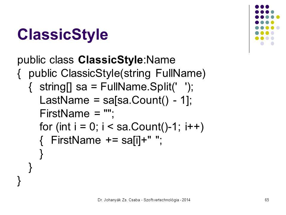 CommaStyle public class CommaStyle:Name {public CommaStyle(string FullName) { string[] sa = FullName.Split( , ); FirstName = sa[0].Trim(); LastName = sa[1]; } Dr.
