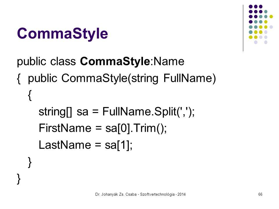 CommaStyle public class CommaStyle:Name {public CommaStyle(string FullName) { string[] sa = FullName.Split(','); FirstName = sa[0].Trim(); LastName =