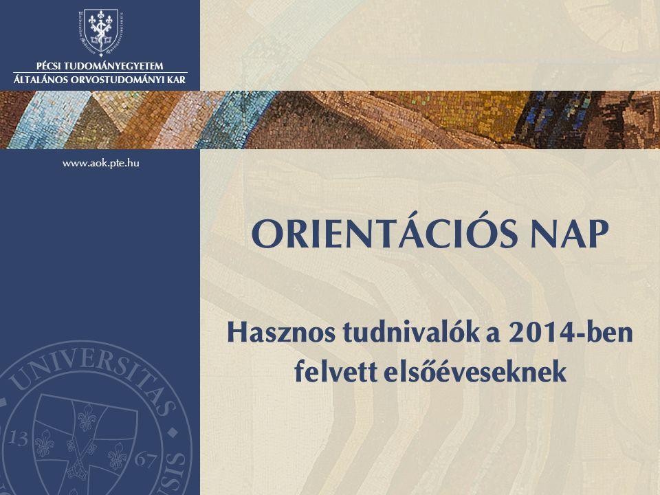 PÉCSI TUDOMÁNYEGYETEM ÁLTALÁNOS ORVOSTUDOMÁNYI KAR www.aok.pte.hu ORIENTÁCIÓS NAP Hasznos tudnivalók a 2014-ben felvett elsőéveseknek