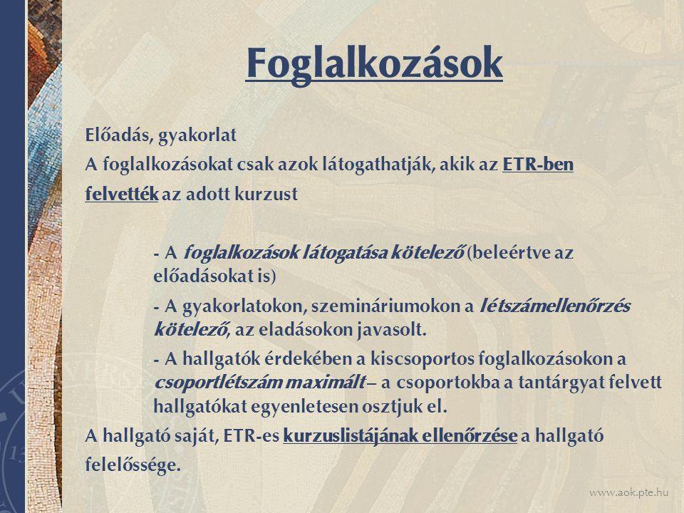 www.aok.pte.hu Hiányzások A hiányzások elfogadásának szabályai: - az a hallgató, aki a tantárgy foglalkozásainak kevesebb, mint 15 %-áról hiányzott  nem marasztalható el.