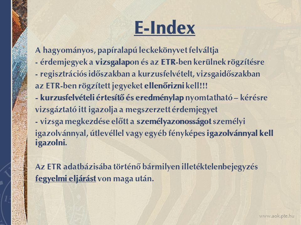 www.aok.pte.hu E-Index A hagyományos, papíralapú leckekönyvet felváltja - érdemjegyek a vizsgalapon és az ETR-ben kerülnek rögzítésre - regisztrációs időszakban a kurzusfelvételt, vizsgaidőszakban az ETR-ben rögzített jegyeket ellenőrizni kell!!.
