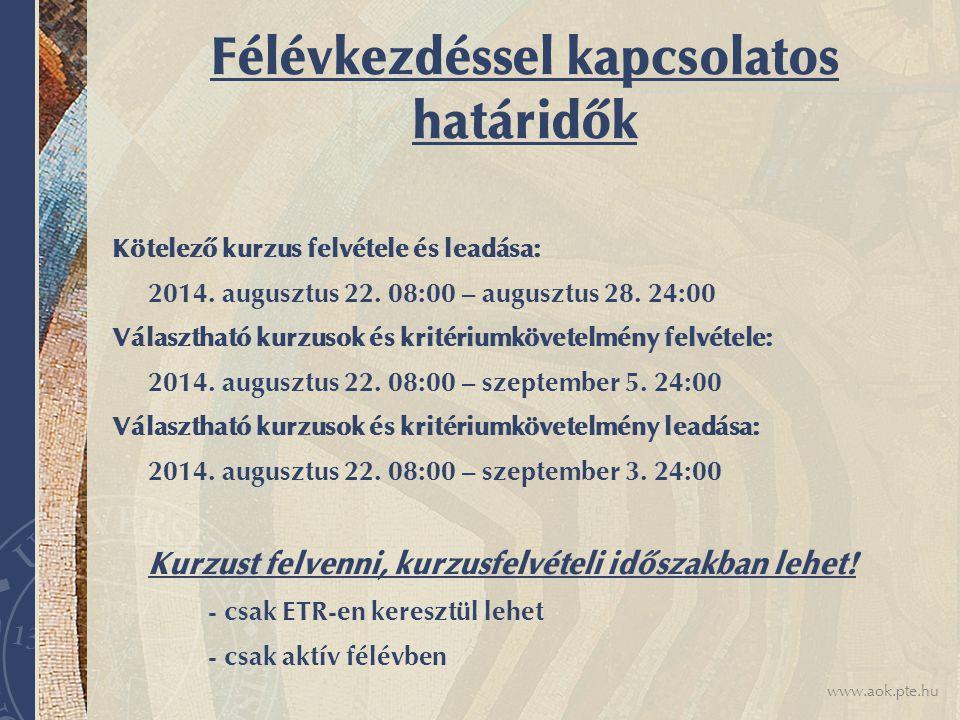 www.aok.pte.hu Félévkezdéssel kapcsolatos határidők Kötelező kurzus felvétele és leadása: 2014.