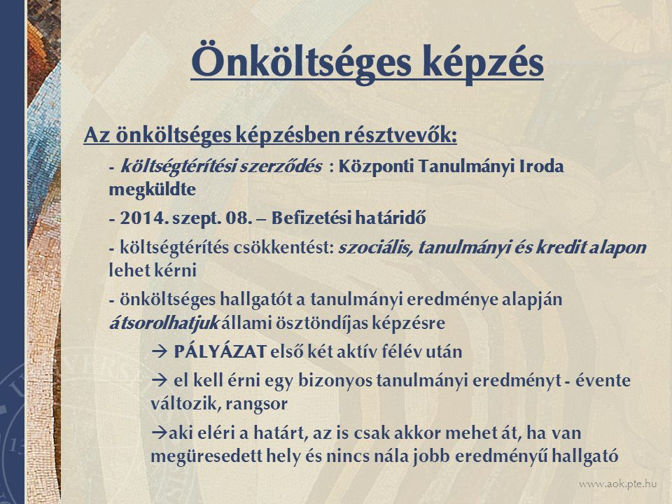 www.aok.pte.hu Önköltséges képzés Az önköltséges képzésben résztvevők: - költségtérítési szerződés : Központi Tanulmányi Iroda megküldte - 2014.