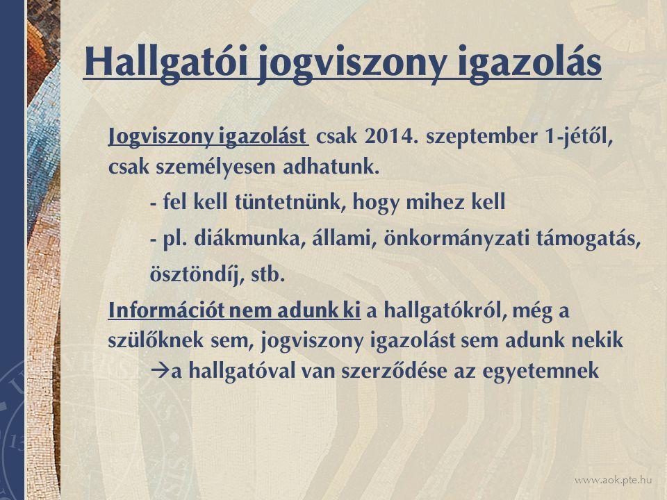 www.aok.pte.hu Hallgatói jogviszony igazolás Jogviszony igazolást csak 2014.