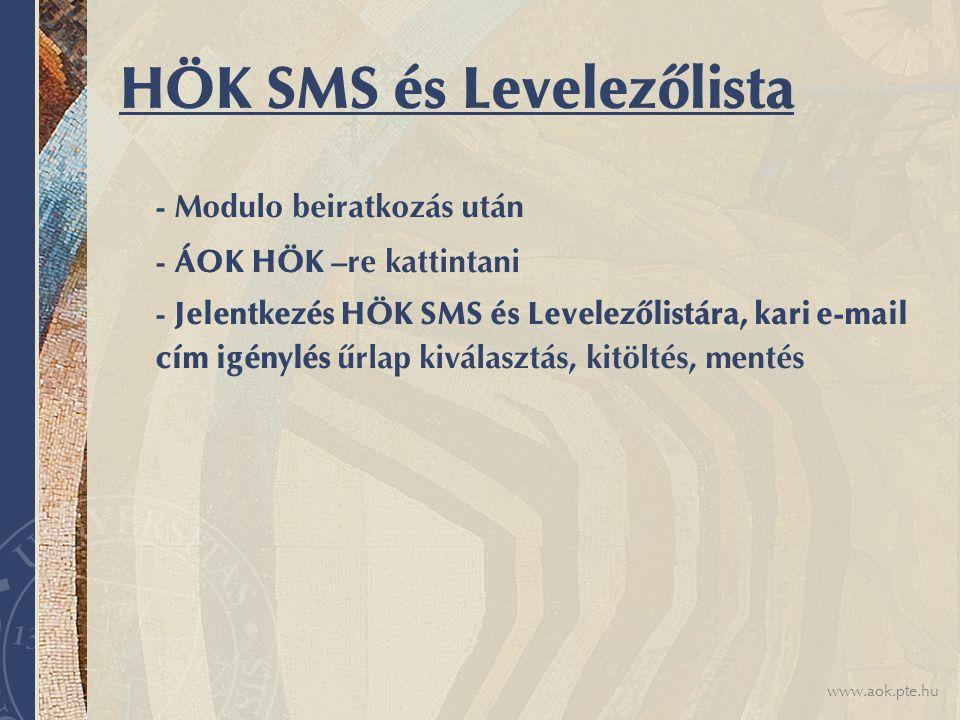 www.aok.pte.hu HÖK SMS és Levelezőlista - Modulo beiratkozás után - ÁOK HÖK –re kattintani - Jelentkezés HÖK SMS és Levelezőlistára, kari e-mail cím igénylés űrlap kiválasztás, kitöltés, mentés