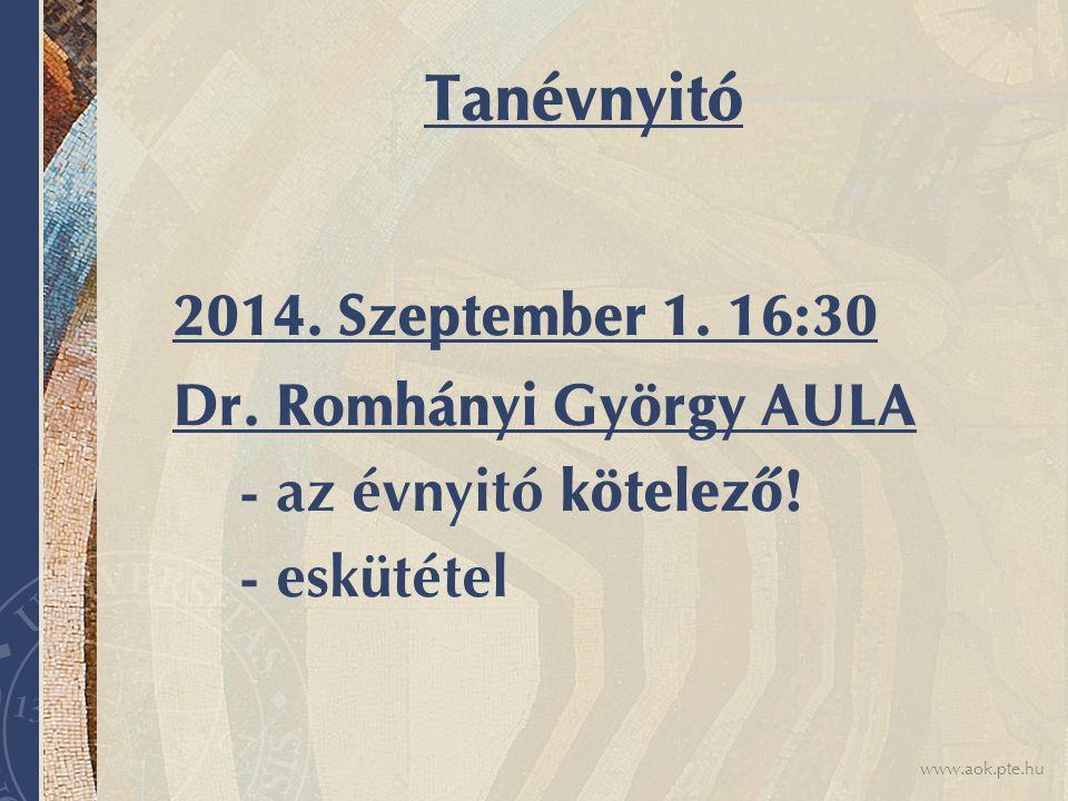 www.aok.pte.hu Tanévnyitó 2014.Szeptember 1. 16:30 Dr.