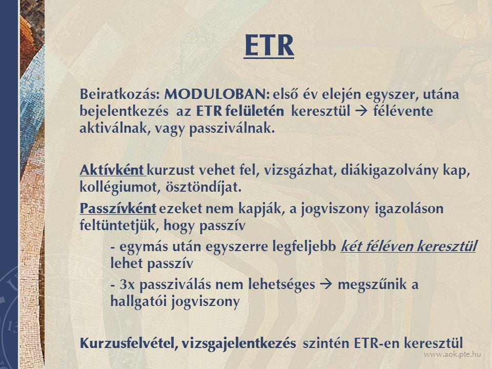 www.aok.pte.hu ETR Beiratkozás: MODULOBAN: első év elején egyszer, utána bejelentkezés az ETR felületén keresztül  félévente aktiválnak, vagy passziválnak.