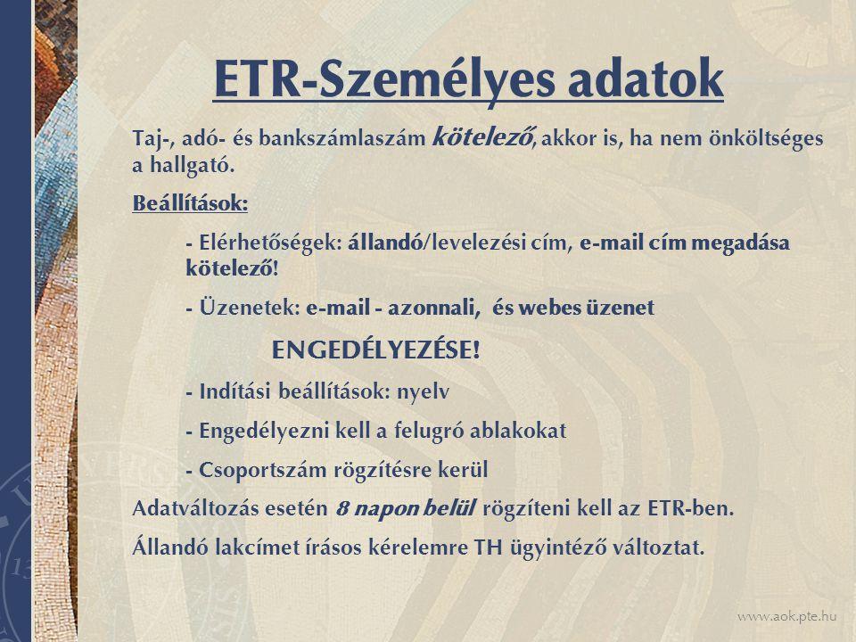 www.aok.pte.hu ETR-Személyes adatok Taj-, adó- és bankszámlaszám kötelező, akkor is, ha nem önköltséges a hallgató.