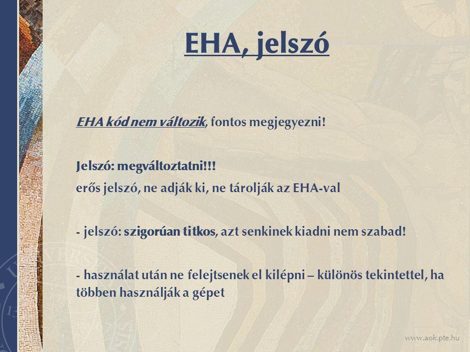 www.aok.pte.hu EHA, jelszó EHA kód nem változik, fontos megjegyezni.