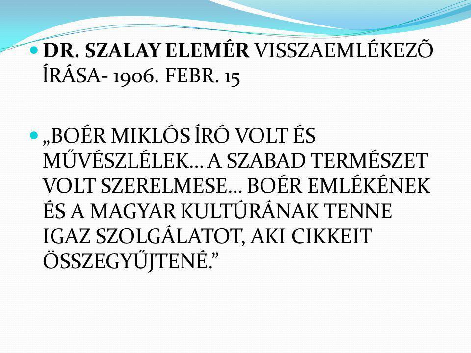 """DR. SZALAY ELEMÉR VISSZAEMLÉKEZÕ ĺRÁSA- 1906. FEBR. 15 """"BOÉR MIKLÓS ĺRÓ VOLT ÉS MŰVÉSZLÉLEK… A SZABAD TERMÉSZET VOLT SZERELMESE… BOÉR EMLÉKÉNEK ÉS A M"""